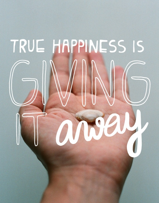 True happiness is giving it away. How will you share your joy today?