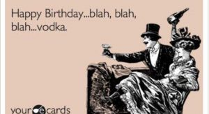 happy birthday blah blah vodka – Google Search
