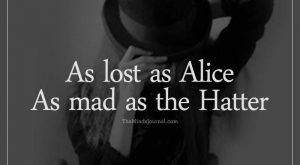 As Lost As As Mad as the Hatter – I have compiled the best…