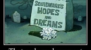 That awkward moment when your life starts to relate to Squidward' Hahaha
