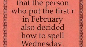 "I'm fairly certain that the person who put the first ""r "" in February…"