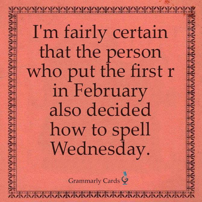 """I'm fairly certain that the person who put the first """"r """" in February…..."""