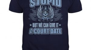 We Cant Fix Stupid But We Can Give It A Court Date Police Officer…