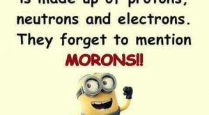 Wouldn't they just be made of MORON atoms?… get it?… Moron, yeah ok