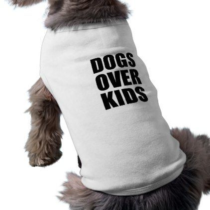 """#Dogs """"> #Dogs Over Kids Funny Quote Shirt – #puppy """"> #puppy…"""
