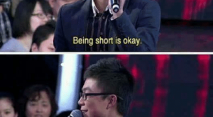 Memes, Okay, and : Being short is okay  If the sky falls in,  tall people will be killed first.