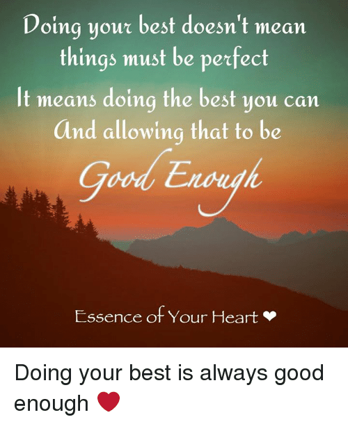 Memes, Best, and Good: Doing your best doesn't mearn  things must be perfect  It ทeans doing the best you can  and allowing that to be  Essence ot Your Heart Doing your best is always good enough &#x;