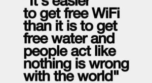 "Memes, Free, and Water: ""It's easier  to get free WiFi  than it is to get  free water and  people act like  nottiing is wrong  with the world"""