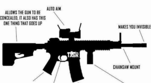 Fire, Memes, and Ar : LIBERAL'S GUIDE TO  AN AR-  AUTO AIM  ALLOWS THE GUN TO BE  CONCEALED, IT ALSO HAS THIS  ONE THING THAT GOES UP  MAKES YOU INVISIBLE  TAGR  CHAINSAW MOUNT  THIS STOPS THE GUN FROM GOING  UP WHEN YOU SHOOT IT  PISTOL GRIP, MAKES YOU  SHOOT FASTER  CAN FIRE  ROUNDS A SECOND CAN ALSO HOLD TANK MISSILES  SUPER HIGH CAPACITY MAGAZINE