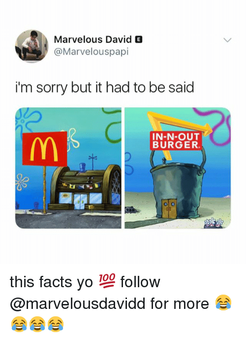 Facts, In-N-Out Burger, and Memes: Marvelous David E  @Marvelouspapi  i'm sorry but it had to be said  IN-N-OUT  BURGER  Mm   this facts yo ྯ follow @marvelousdavidd for more