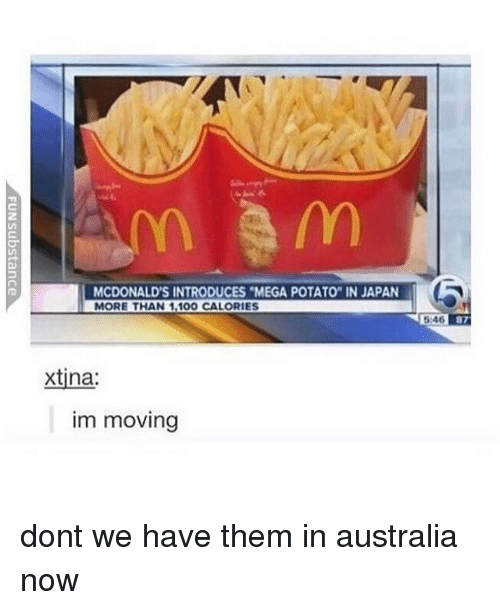 """Anaconda, McDonalds, and Memes: MCDONALD'S INTRODUCES MEGA POTATO"""" IN JAPAN  MORE THAN , CALORIES  :  xtina  im moving dont we have them in australia now"""