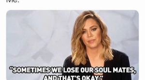 """Funny, Meme, and Memes: Me: *tags new guy in a super funny  meme  Him: I don't get it  Me:  """"SOMETIMESWE  LOSE OURSOUL MATES  AND THAT'S OKAY Wasn't meant to be ýýýý"""