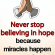 Memes, Hope, and Miracles: Sweetest  Words  Ever  Never stop  believing in hope  because  miracles happern  everyday <