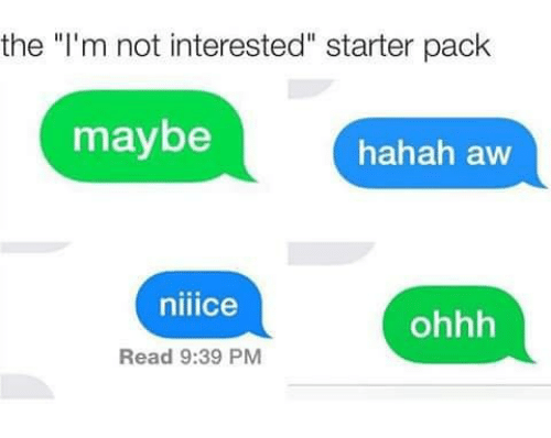"""Memes, Starter Pack, and : the """"I'm not interested"""" starter pack  maybe  hahah aw  nilice  ohhh  Read : PM"""