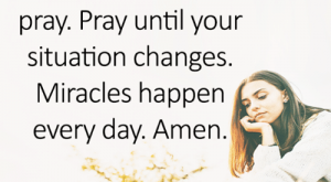 Memes, Miracles, and : When you don't  know what to do,  pray. Pray until your  situation changes  Miracles happen o  every day. Amen  uoteTa <