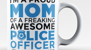 I'm a proud mom of a freaking awesome police officer …yes, they bought me…