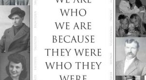 """""""We Are Who We Are Because They Were Who They Were."""" ~ In addition…"""