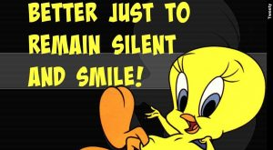 remain silent and smile