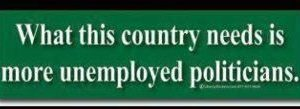 "What this country needs is more unemployed politicians. #Truth search Pinterest""> #Truth"