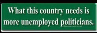 """What this country needs is more unemployed politicians. #Truth search Pinterest"""">..."""