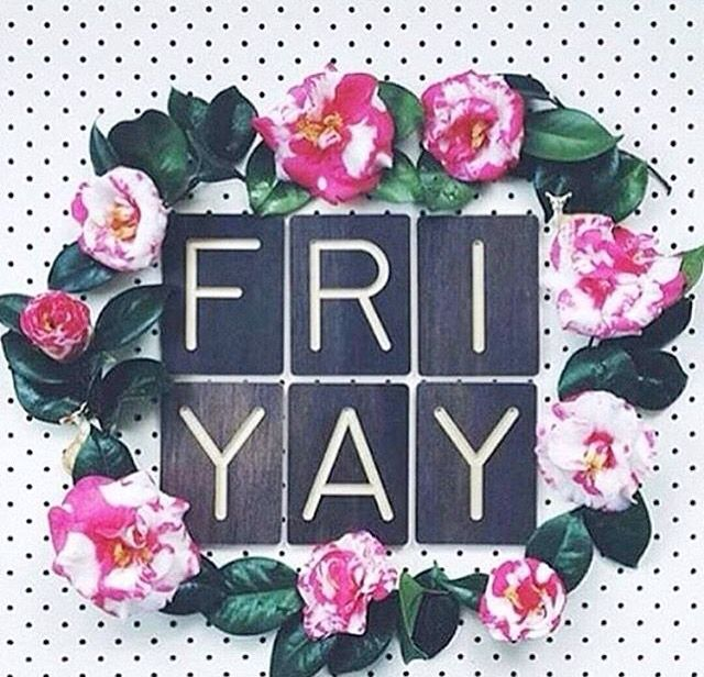 I love fri-yay