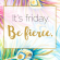 "It's Friday, be fierce. #friday "" #friday #motivation "" #motivation #quote explore…"