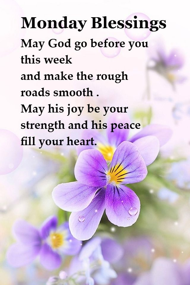 Monday Blessings May God go before you this week and make the rough roads…