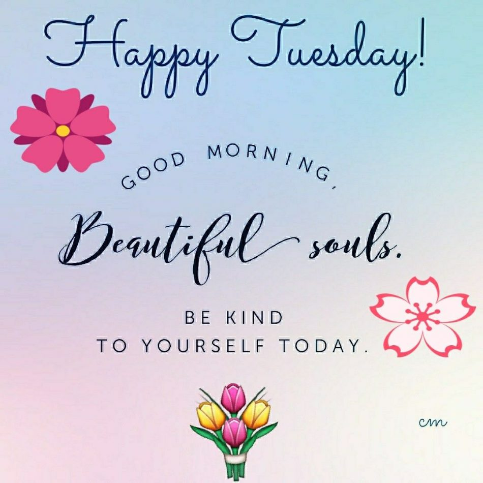 Good Morning Happy Tuesday Beautiful Beautiful Souls Souls