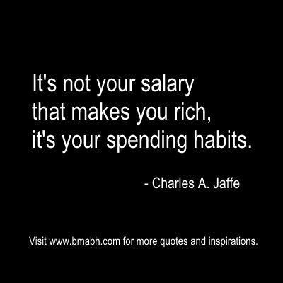 """It's not your salary that makes you rich, it's your spending habits."" – Charles…"