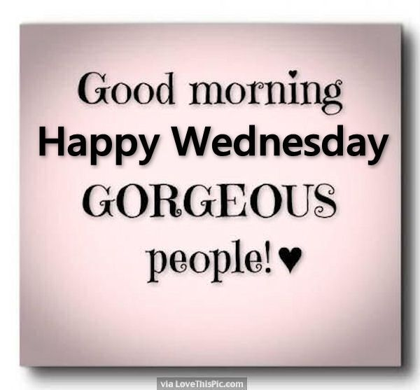 Good Morning Happy Wednesday Gorgeous People Pictures, Photos, and