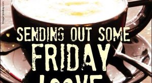Sending Out Friday Love quotes quote coffee friday happy friday tgif days of the…