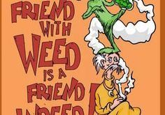 Friend with Weed Friend Indeed Dr Seuss Weed Memes. Cartoon Classic Stoner Funny Marijuana…