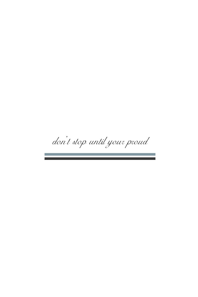 Don't stop until your proud – Quote / Meme