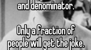 There is a fine line between numerator and denominator. Only a fraction of people…