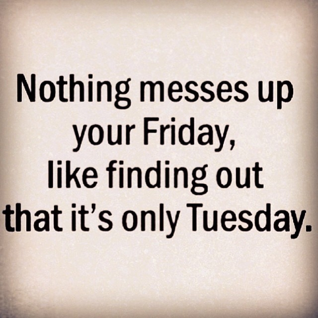 It's only Tuesday quotes quote days of the week tuesday tuesday quotes happy tuesday…