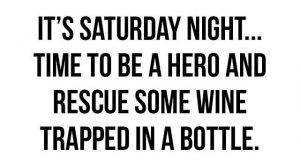 It's Saturday time to be a hero and rescue some wine trapped in a…