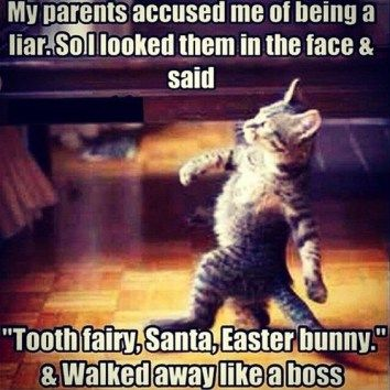 """Tooth fairy, Santa, Easter bunny"" and walk away like a boss. 
