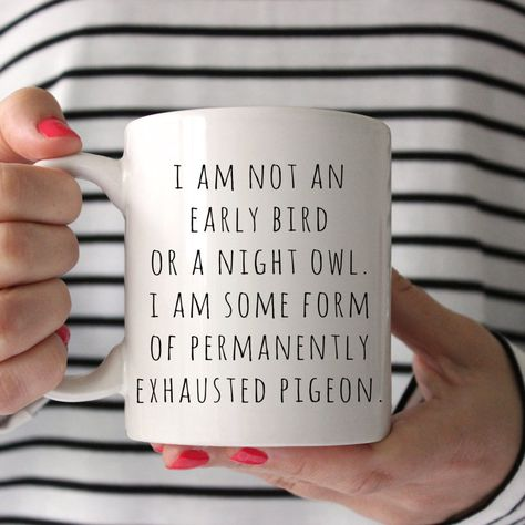 SALE! Funny Mugs, I am not an early bird or a night owl, Mom…