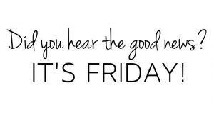 AND a long weekend! HAPPY FRIDAY