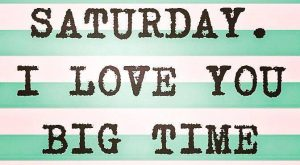 "big time #saturdaylove search Pinterest""> #saturdaylove"