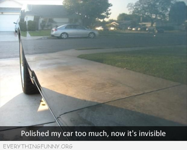 funny caption picture polished my car too much now it is invisible