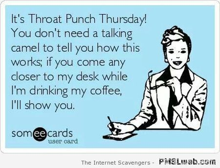 Sarcastic pics & #; Throat punch and thirsty Thursday | PMSLweb