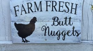 questionable chicken humor ;-) ….Farm fresh butt nugget sign chicken coop by CourtsHomeCreations