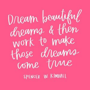 """""""Dream beautiful dreams and then work to make those dreams come true."""" -Spence..."""