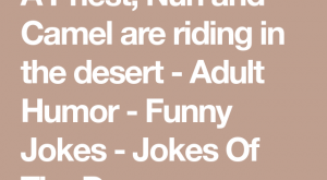 A Priest, Nun and Camel are riding in the desert – Adult Humor -…