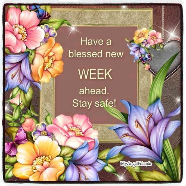 Have A Blessed New Week Ahead Stay Safe Monday Monday Quotes Happy