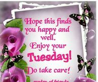 Do Take Care, Enjoy your tuesday