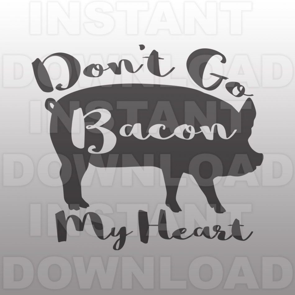 Don't Go Bacon My Heart Pig Funny Valentines SVG File -Commercial & Personal Use-…