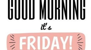 """Good morning, it's Friday!"" #motivational ""> #motivational search Pinterest""> #mot ""> #mot"