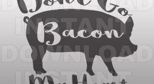 Don't Go Bacon My Heart Pig Funny Valentines SVG File -Commercial & Personal Use...